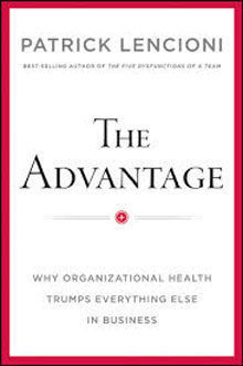 'The Advantage - why organizational health trumps everything else in business' - Patrick Lencioni